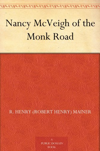Nancy McVeigh of the Monk Road  by  R. Henry (Robert Henry) Mainer
