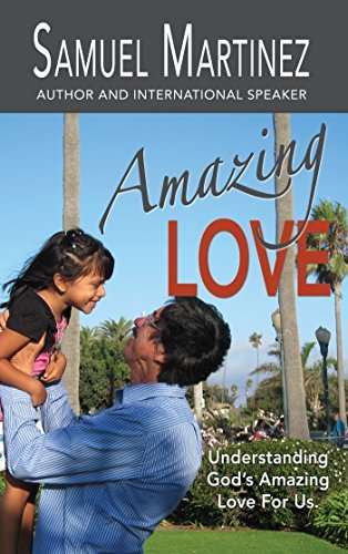 Amazing Love: Understanding Gods Amazing Love for Us (Amazing God Book 1) Samuel Martinez