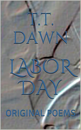LABOR DAY: ORIGINAL POEMS ABOUT MOTHERHOOD  by  T.T. DAWN