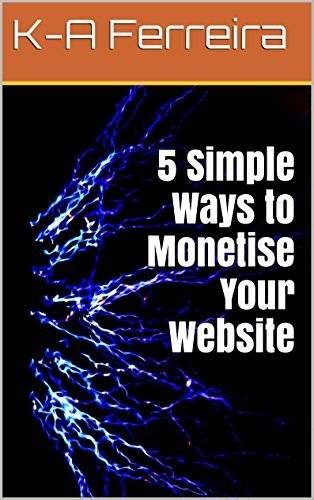 5 Simple Ways to Monetise Your Website  by  K-A Ferreira