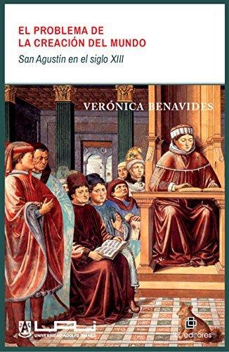 El problema de la creación del mundo: San Agustín en el siglo XIII  by  Verónica Benavides