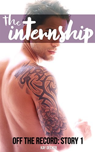 The Internship (Off The Record Story 1 - Gay New Adult Series) Kay Decker