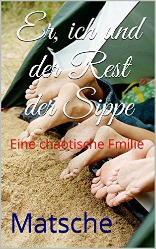 Er, ich und der Rest der Sippe: Eine chaotische Fmilie  by  Matsche