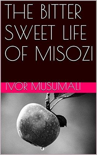 THE BITTER SWEET LIFE OF MISOZI Ivor Musumali