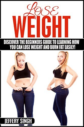 Lose Weight: Discover The Beginners Guide To Learning How You Can Lose Weight And Burn Fat EASILY!  by  Jeffery Signh