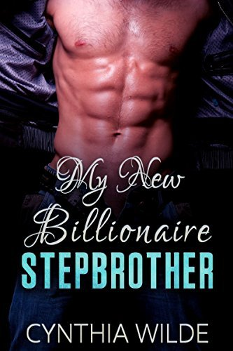 ROMANCE: My New Billionaire Stepbrother (Stepbrother New Adult Taboo Romance) Cynthia Wilde