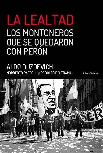 La Lealtad: Los Montoneros que se quedaron con Perón Aldo Duzdevich