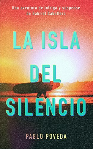 La Isla del Silencio: Una aventura de intriga y suspense de Gabriel Caballero (Libro nº 1) Pablo Poveda