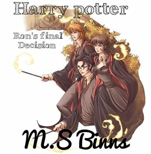 Harry Potter. (Fan-written 8th book): Rons Final Decision  by  M.S Binns