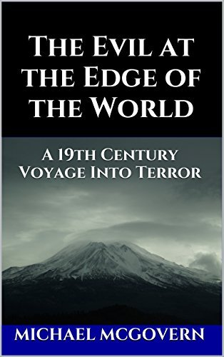 The Evil at the Edge of the World: A 19th Century Voyage Into Terror  by  Michael McGovern