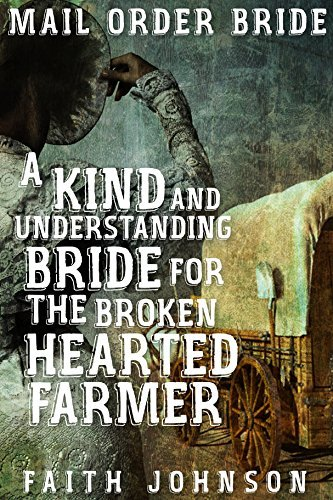 Mail Order Bride:A Kind and Understanding Bride for the Broken Hearted Farmer (The Bound for Glory Mail Order Bride Series Book 3)  by  Faith Johnson