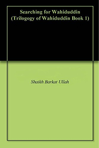 Searching for Wahiduddin (Trilogogy of Wahiduddin Book 1)  by  Shaikh Barkat Ullah