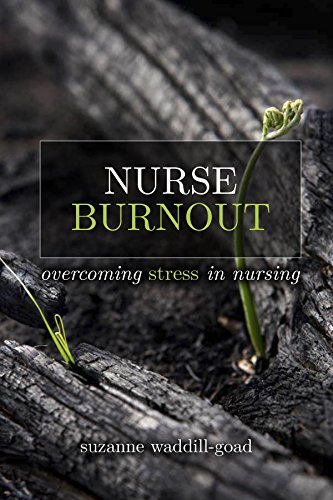 Nurse Burnout: Overcoming Stress in Nursing Suzanne Waddill-Goad