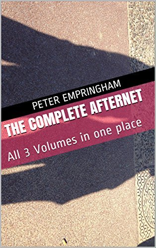 The Complete Afternet: All 3 Volumes In One Place  by  Peter Empringham