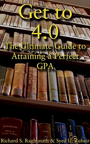 Get to 4.0: The Ultimate Guide to Attaining a Perfect GPA  by  Syed Zubair