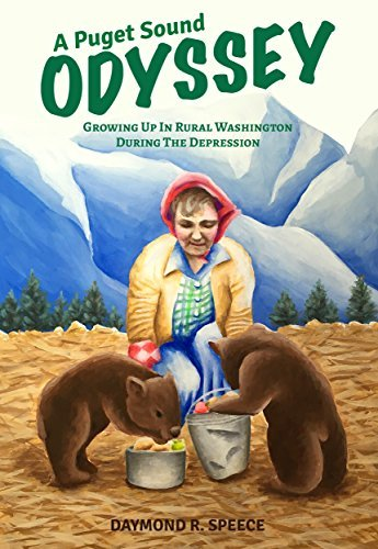 A Puget Sound Odyssey: Growing Up in Rural Washington During The Depression  by  Daymond Speece