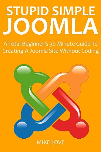 SIMPLE STUPID JOOMLA 2016: A Beginners 30 Minute Guide To Creating A Joomla Site Without Coding  by  Mike Love