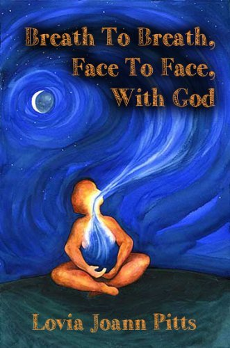 Breath to Breath, Face to Face With God Lovia Joann Pitts