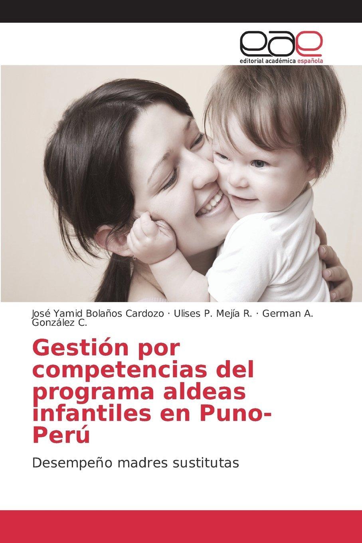 Gestión por competencias del programa aldeas infantiles en Puno-Perú  by  José Yamid Bolaños Cardozo