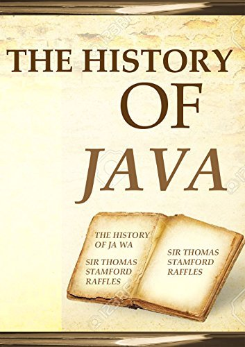 THE HISTORY OF JAVA: SIR THOMAS STAMFORD RAFFLES, F.R.S, SIR THOMAS STAMFORD RAFFLES