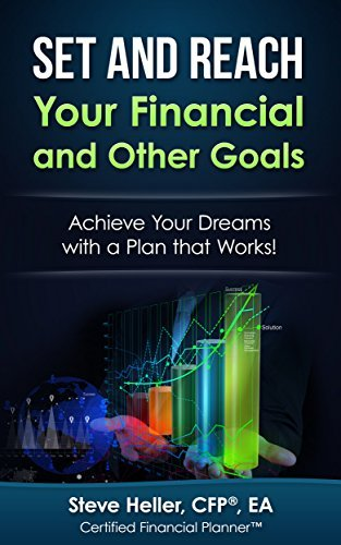 Set and Reach Your Financial and Other Goals: Achieve Your Dreams with a Plan that Works!  by  Steve Heller CFP EA