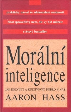 Morální inteligence: Jak rozvíjet a kultivovat dobro v nás Aaron Hass