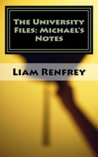 The University Files: Michaels Notes  by  Liam J Renfrey