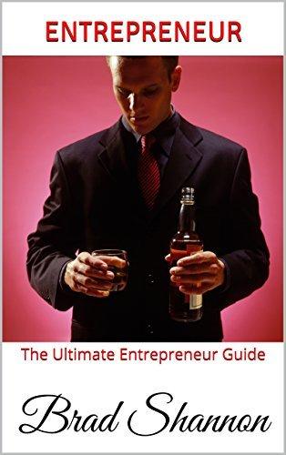 Entrepreneur: The Ultimate Entrepreneur Guide  by  Brad Shannon