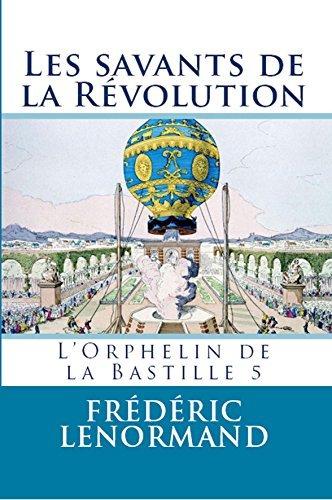 Les Savants de la Révolution - LOrphelin de la Bastille 5 Frédéric Lenormand