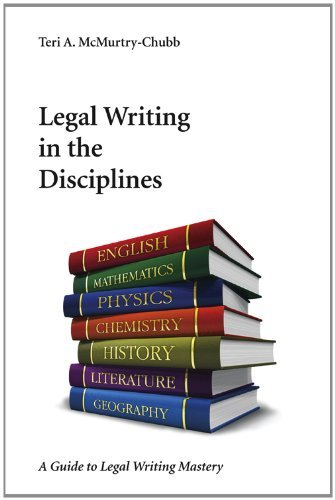 Legal Writing in the Disciplines: A Guide to Legal Writing Mastery  by  Teri A. McMurtry-Chubb