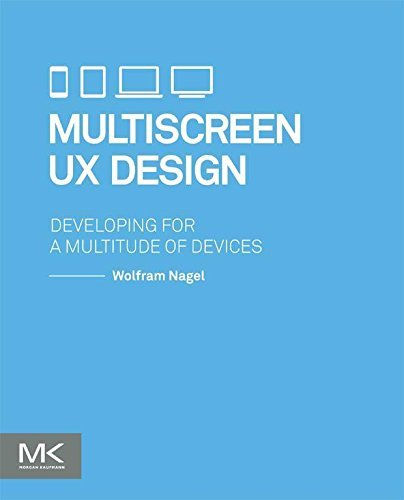 Multiscreen UX Design: Developing for a Multitude of Devices  by  Wolfram Nagel
