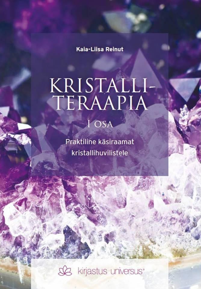Kristalliteraapia I osa. Praktiline käsiraamat kristallihuvilistele (Kristalliteraapia, #1) Kaia-Liisa Reinut