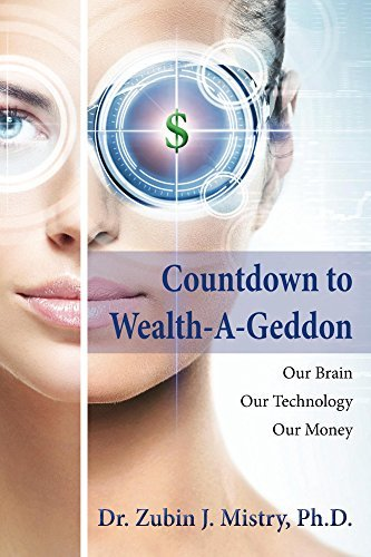 Countdown to Wealth-A-Geddon: Our Brain. Our Technology. Our Money.  by  Dr. Zubin J. Mistry