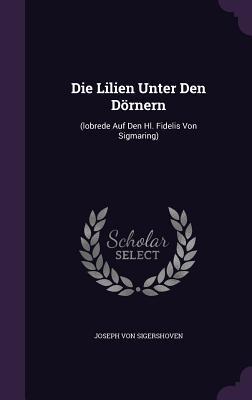 Die Lilien Unter Den Dornern:  by  Joseph Von Sigershoven