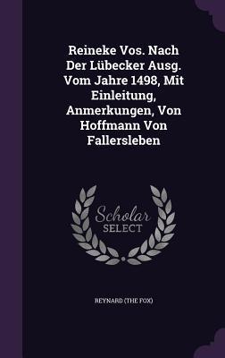 Reineke Vos. Nach Der Lubecker Ausg. Vom Jahre 1498, Mit Einleitung, Anmerkungen, Von Hoffmann Von Fallersleben  by  Reynard (the Fox)