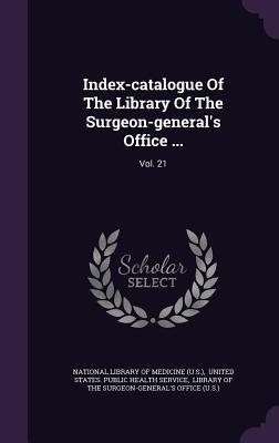 Index-Catalogue of the Library of the Surgeon-Generals Office ...: Vol. 21  by  National Library of Medicine (U S )