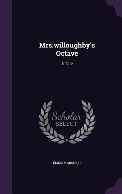 Mrs.Willoughbys Octave: A Tale Emma Marshall