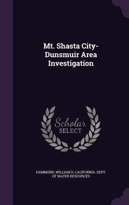 Mt. Shasta City-Dunsmuir Area Investigation  by  William D Hammond