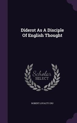 Diderot as a Disciple of English Thought Robert Loyalty Cru