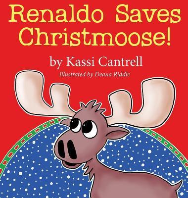 Renaldo Saves Christmoose! Kassi Cantrell