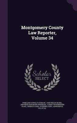 Montgomery County Law Reporter, Volume 34  by  Freeland Gotwalts Hobson
