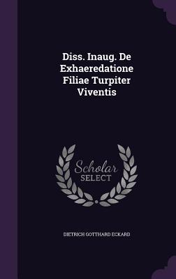 Diss. Inaug. de Exhaeredatione Filiae Turpiter Viventis  by  Dietrich Gotthard Eckard