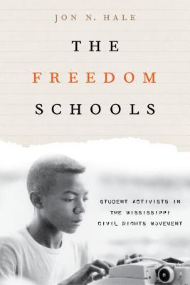 The Freedom Schools: Student Activists in the Mississippi Civil Rights Movement Jon N Hale