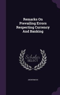 Remarks on Prevailing Errors Respecting Currency and Banking Anonymous