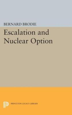 Escalation and Nuclear Option Bernard Brodie