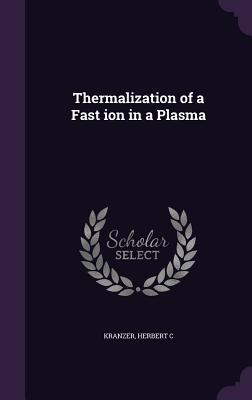 Thermalization of a Fast Ion in a Plasma  by  Herbert C Kranzer