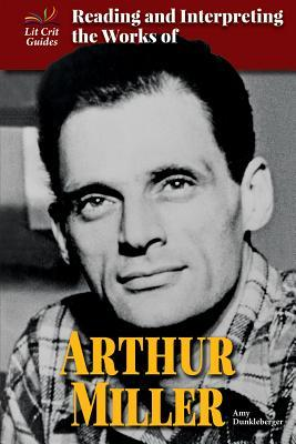Reading and Interpreting the Works of Arthur Miller Amy Dunkleberger