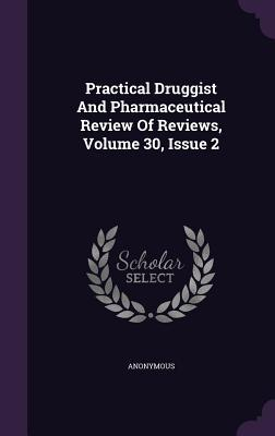 Practical Druggist and Pharmaceutical Review of Reviews, Volume 30, Issue 2 Anonymous