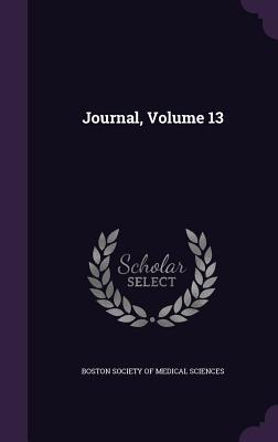 Journal, Volume 13  by  Boston Society of Medical Sciences