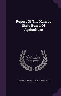 Report of the Kansas State Board of Agriculture kansas state board of agriculture